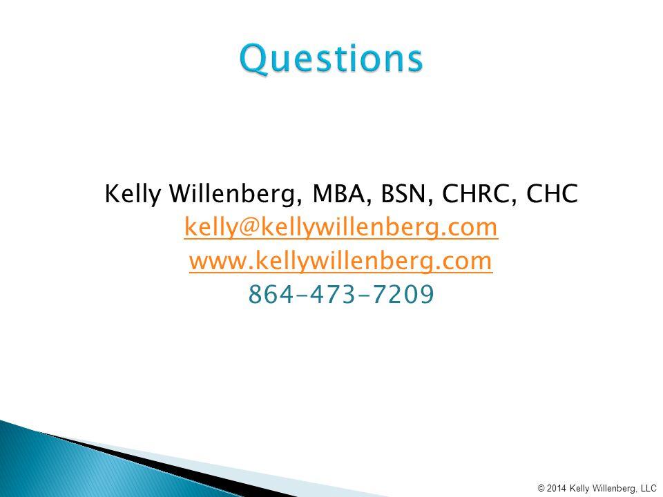 Kelly Willenberg, MBA, BSN, CHRC, CHC kelly@kellywillenberg.com www.kellywillenberg.com 864-473-7209 © 2014 Kelly Willenberg, LLC