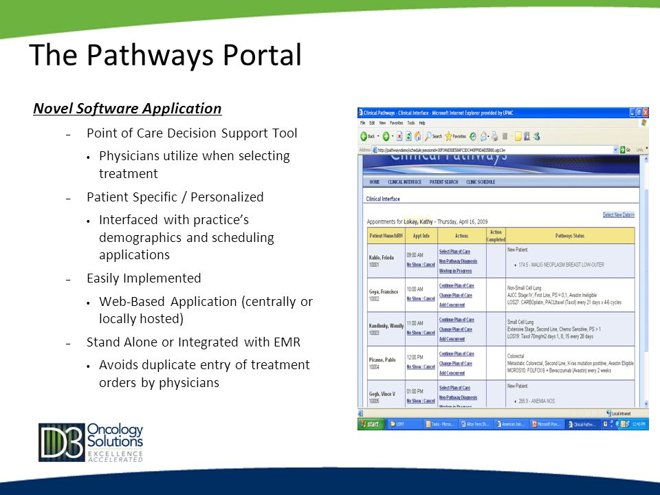 The Pathways Portal Novel Software Application – Point of Care Decision Support Tool Physicians utilize when selecting treatment – Patient Specific / Personalized Interfaced with practice's demographics and scheduling applications – Easily Implemented Web-Based Application (centrally or locally hosted) – Stand Alone or Integrated with EMR Avoids duplicate entry of treatment orders by physicians