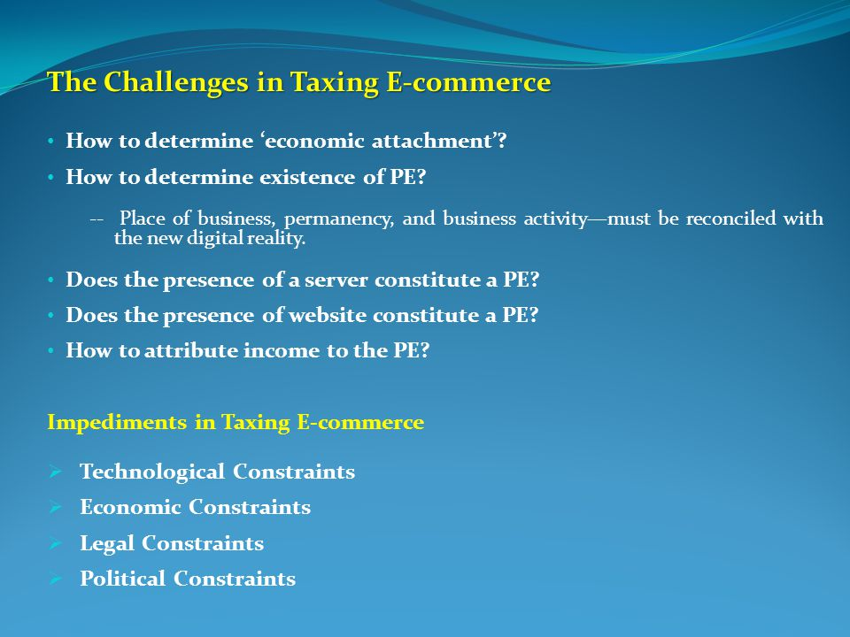 The Challenges in Taxing E-commerce How to determine 'economic attachment'.