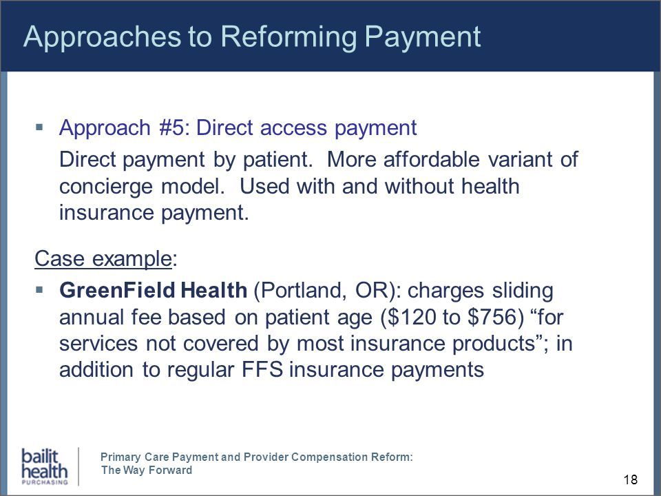 Approaches to Reforming Payment  Approach #5: Direct access payment Direct payment by patient.