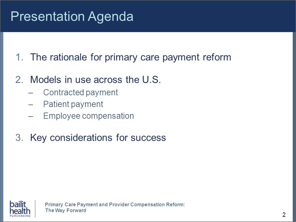 2 Presentation Agenda 1.The rationale for primary care payment reform 2.Models in use across the U.S.