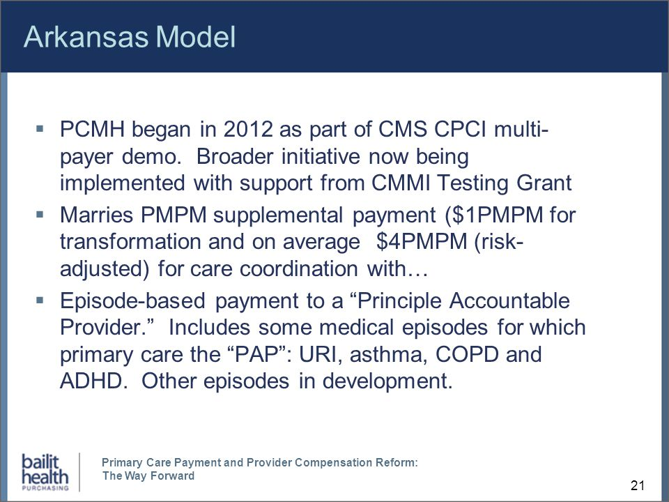 Arkansas Model  PCMH began in 2012 as part of CMS CPCI multi- payer demo.