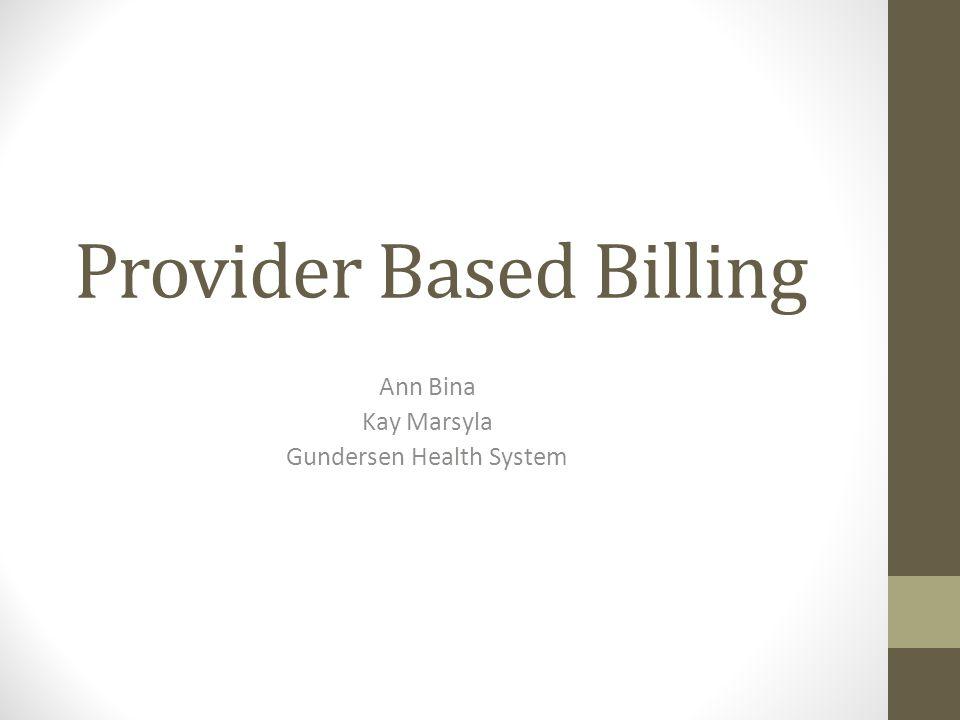 Provider Based Billing Ann Bina Kay Marsyla Gundersen Health System