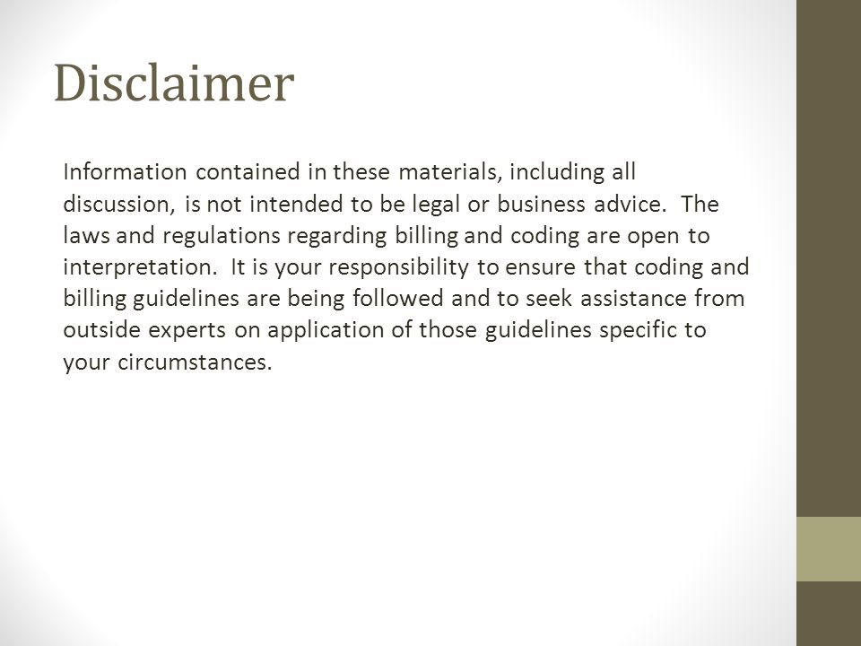 Disclaimer Information contained in these materials, including all discussion, is not intended to be legal or business advice. The laws and regulation
