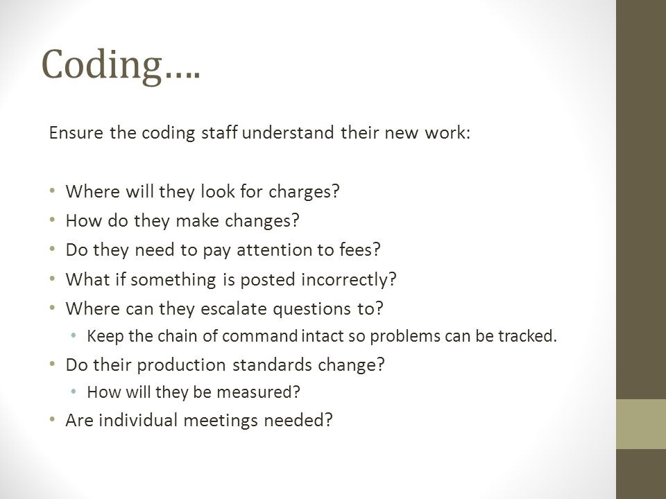 Coding…. Ensure the coding staff understand their new work: Where will they look for charges? How do they make changes? Do they need to pay attention