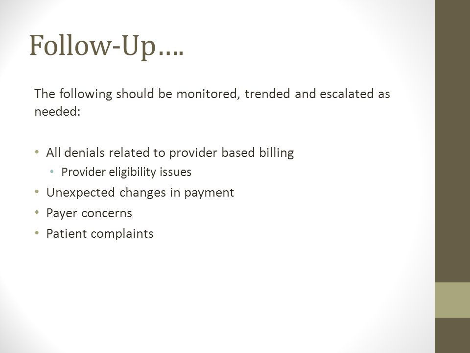 Follow-Up…. The following should be monitored, trended and escalated as needed: All denials related to provider based billing Provider eligibility iss