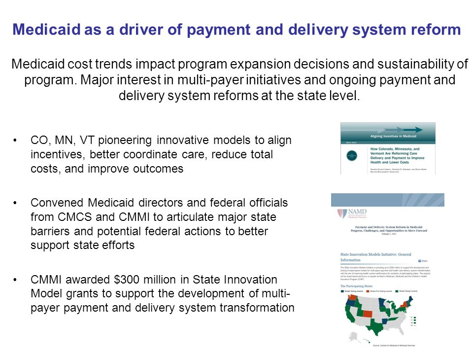 Medicaid as a driver of payment and delivery system reform CO, MN, VT pioneering innovative models to align incentives, better coordinate care, reduce