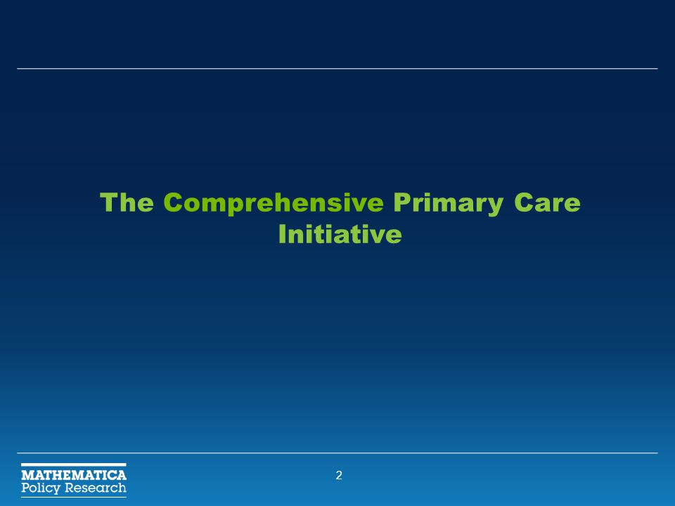 2 The Comprehensive Primary Care Initiative