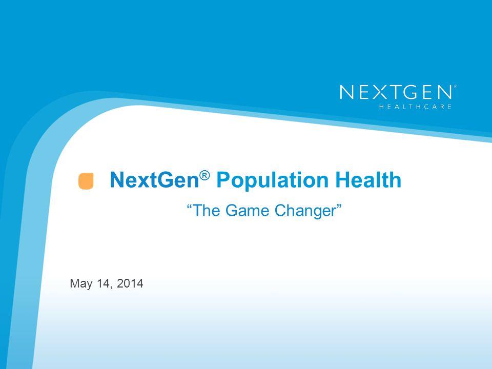 "NextGen ® Population Health ""The Game Changer"" May 14, 2014"