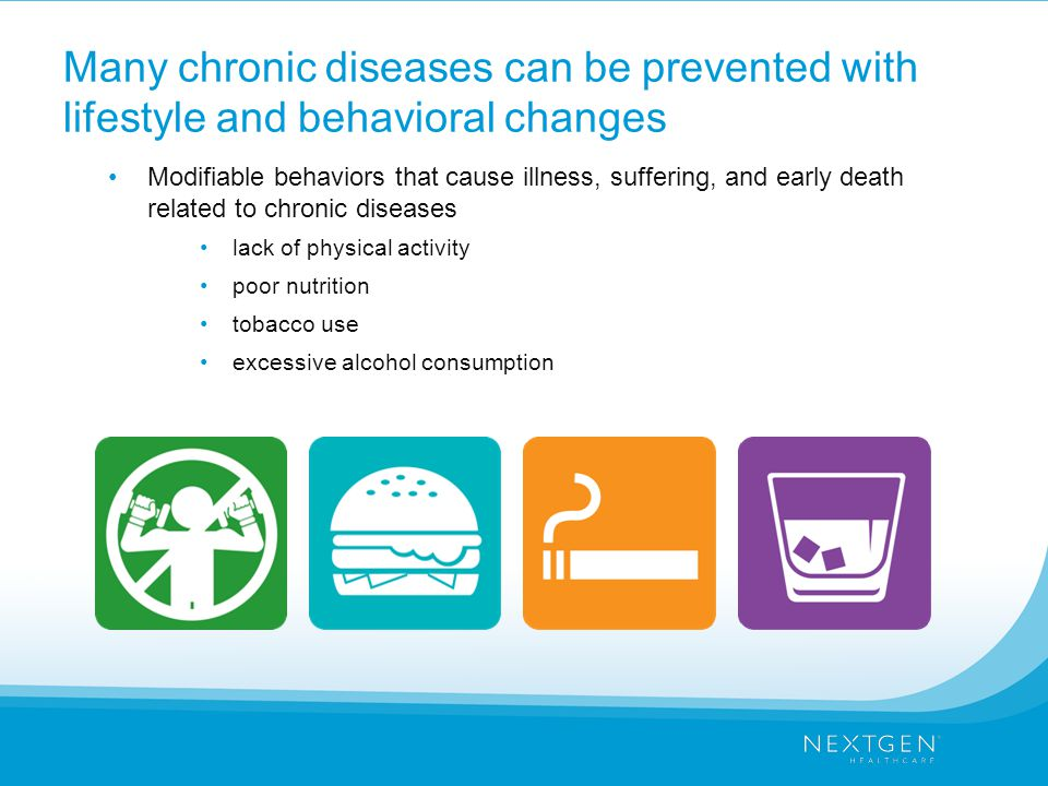 Many chronic diseases can be prevented with lifestyle and behavioral changes Modifiable behaviors that cause illness, suffering, and early death related to chronic diseases lack of physical activity poor nutrition tobacco use excessive alcohol consumption