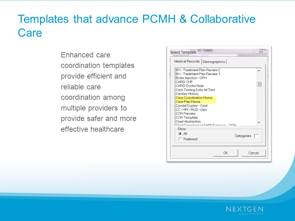 Templates that advance PCMH & Collaborative Care Enhanced care coordination templates provide efficient and reliable care coordination among multiple providers to provide safer and more effective healthcare