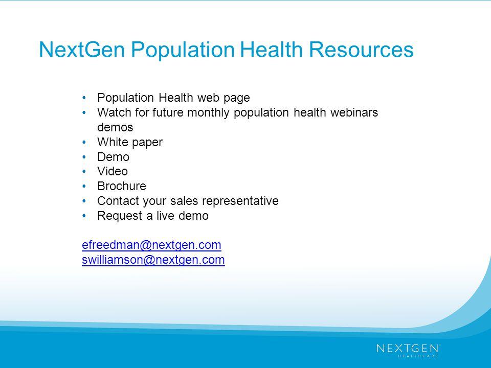 NextGen Population Health Resources Population Health web page Watch for future monthly population health webinars demos White paper Demo Video Brochu