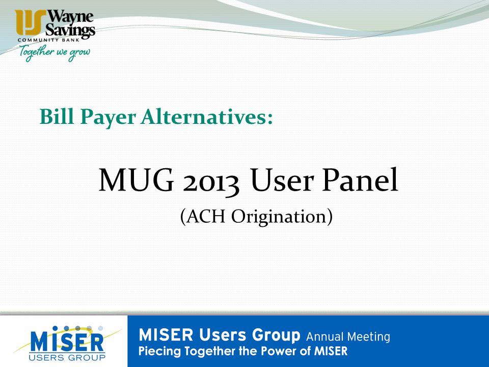 Bill Payer Alternatives: MUG 2013 User Panel (ACH Origination)