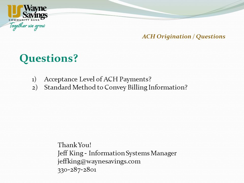 Questions. ACH Origination / Questions Thank You.