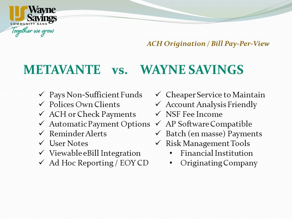 Pays Non-Sufficient Funds Polices Own Clients ACH or Check Payments Automatic Payment Options Reminder Alerts User Notes Viewable eBill Integration Ad Hoc Reporting / EOY CD METAVANTE vs.