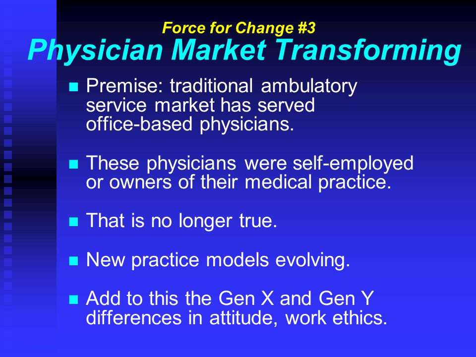 Physician Market Transforming n n Premise: traditional ambulatory service market has served office-based physicians.