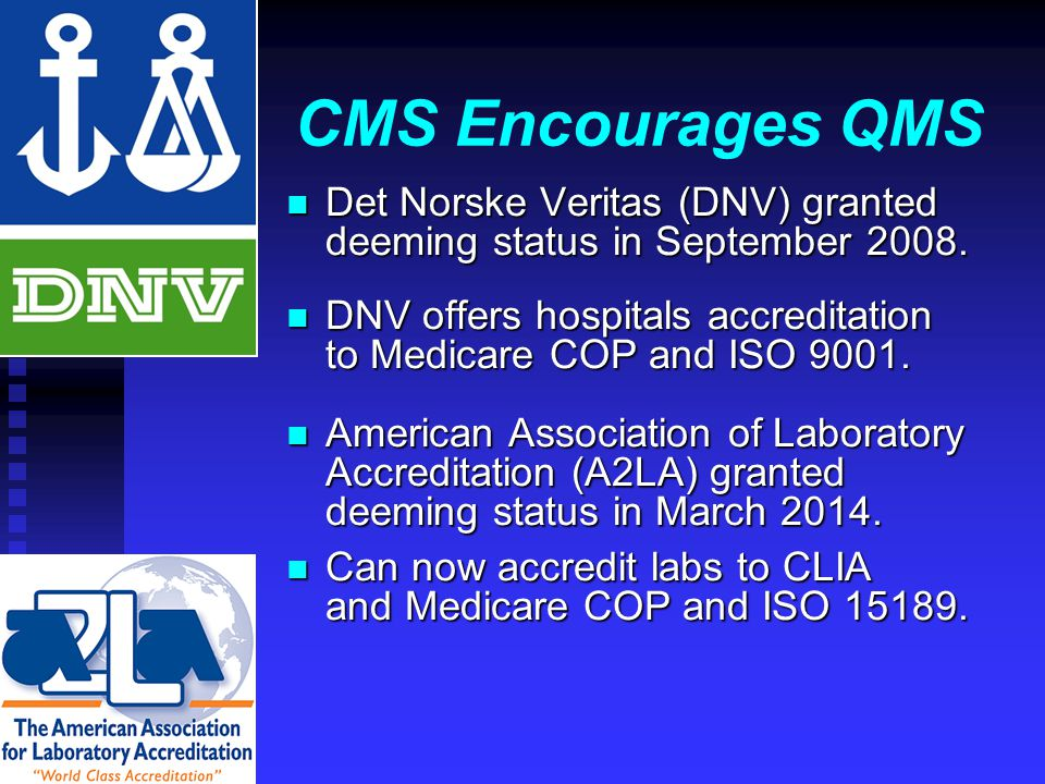 CMS Encourages QMS n Det Norske Veritas (DNV) granted deeming status in September 2008.