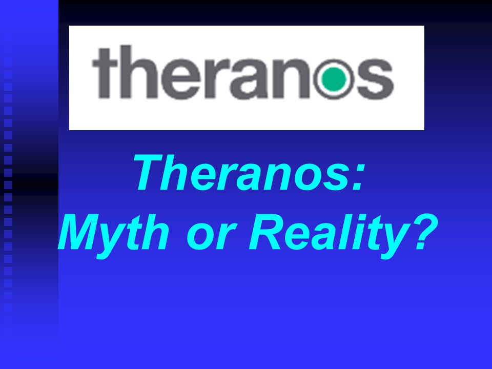 Theranos: Myth or Reality