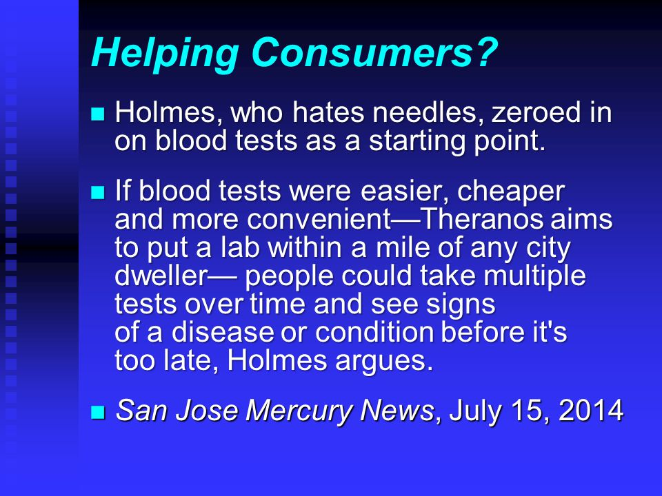 Helping Consumers. n Holmes, who hates needles, zeroed in on blood tests as a starting point.