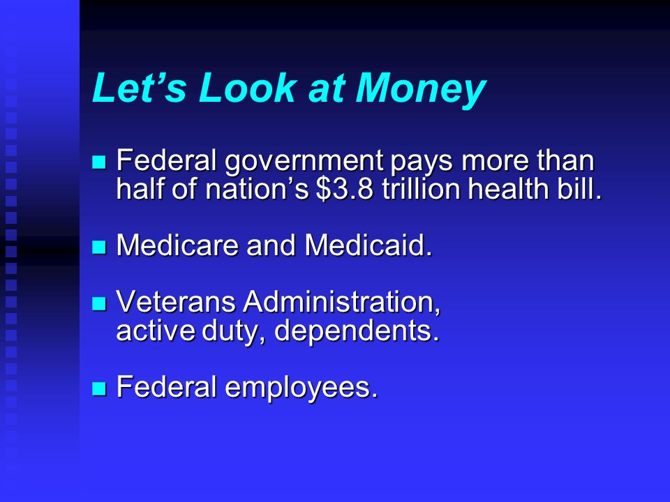 Let's Look at Money n Federal government pays more than half of nation's $3.8 trillion health bill.