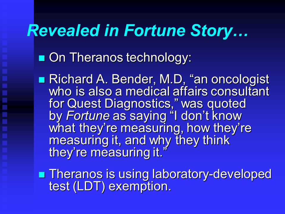 Revealed in Fortune Story… n On Theranos technology: n Richard A.