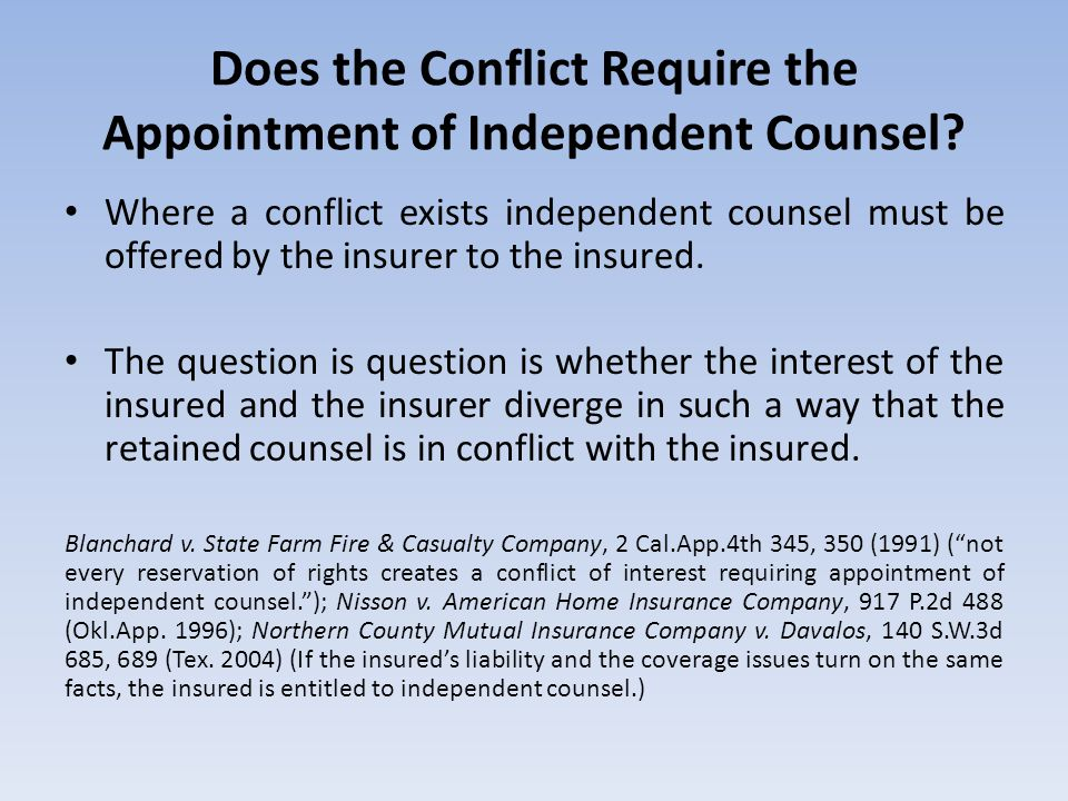Does the Conflict Require the Appointment of Independent Counsel? Where a conflict exists independent counsel must be offered by the insurer to the in