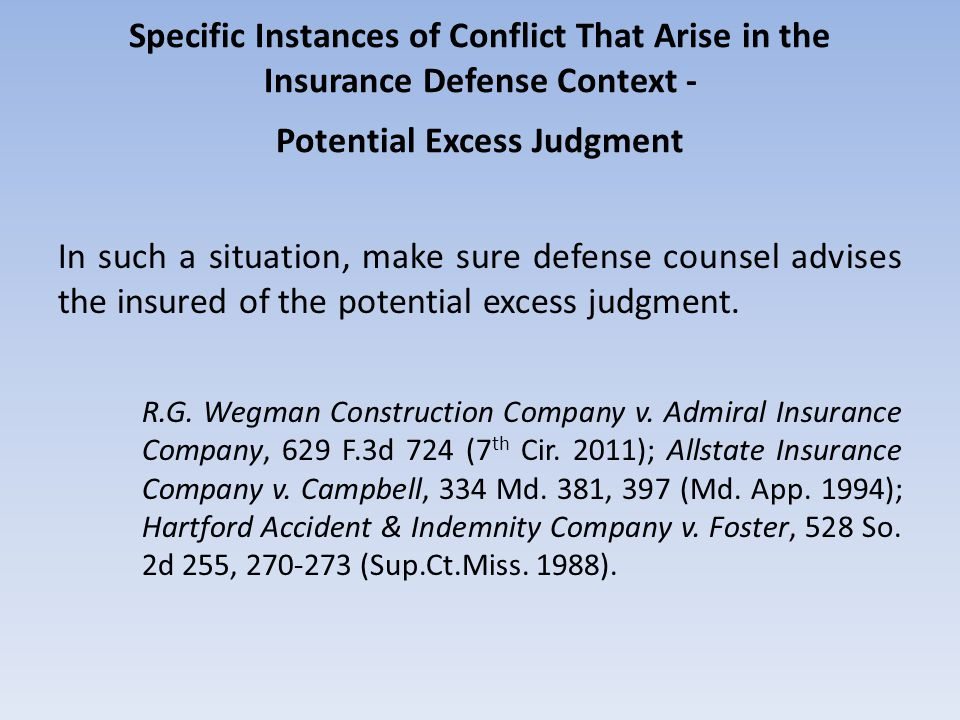 Specific Instances of Conflict That Arise in the Insurance Defense Context - Potential Excess Judgment In such a situation, make sure defense counsel