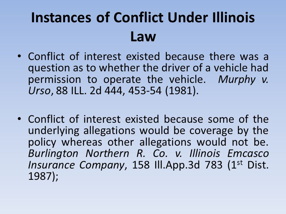 Instances of Conflict Under Illinois Law Conflict of interest existed because there was a question as to whether the driver of a vehicle had permissio