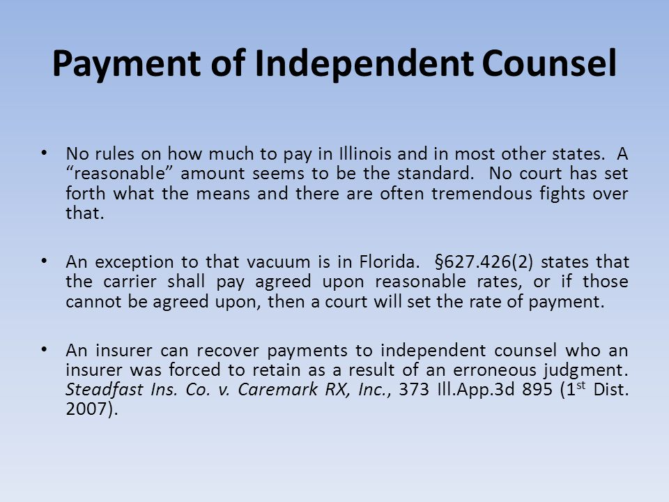 Payment of Independent Counsel No rules on how much to pay in Illinois and in most other states.