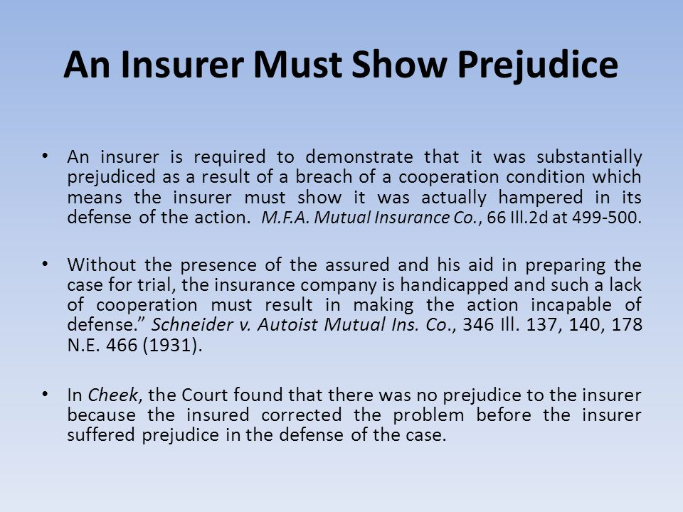 An Insurer Must Show Prejudice An insurer is required to demonstrate that it was substantially prejudiced as a result of a breach of a cooperation con