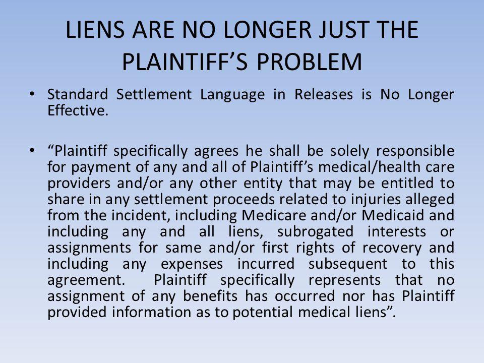 LIENS ARE NO LONGER JUST THE PLAINTIFF'S PROBLEM Standard Settlement Language in Releases is No Longer Effective.