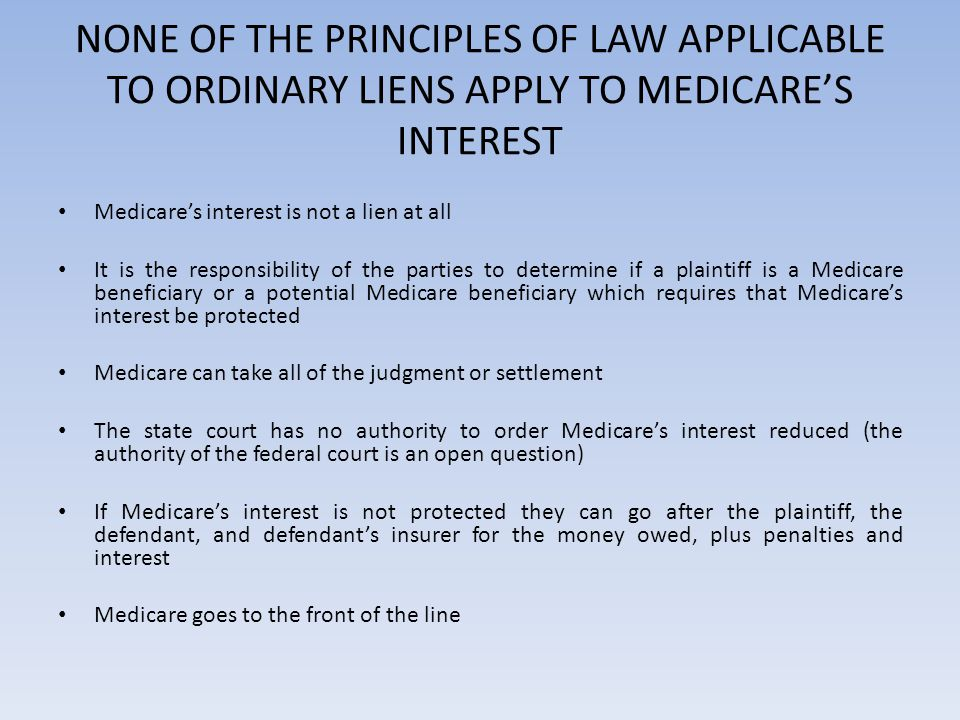 NONE OF THE PRINCIPLES OF LAW APPLICABLE TO ORDINARY LIENS APPLY TO MEDICARE'S INTEREST Medicare's interest is not a lien at all It is the responsibil