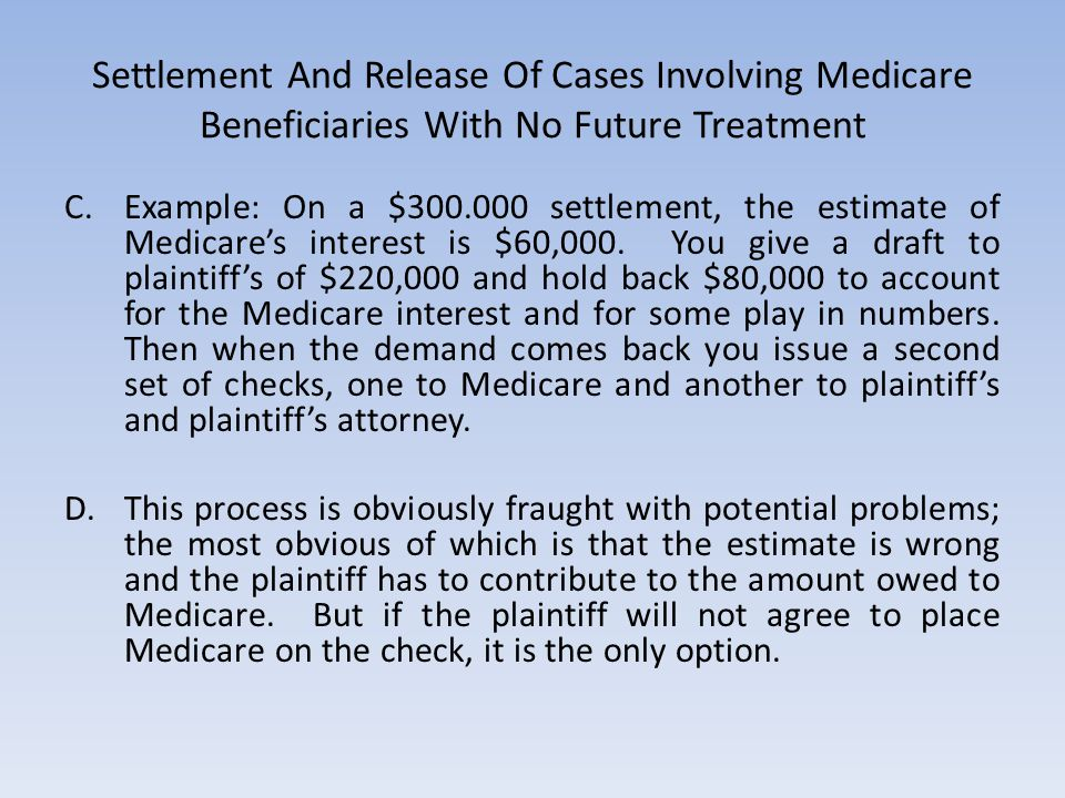 Settlement And Release Of Cases Involving Medicare Beneficiaries With No Future Treatment C.Example: On a $300.000 settlement, the estimate of Medicar