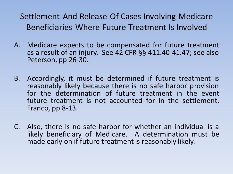 Settlement And Release Of Cases Involving Medicare Beneficiaries Where Future Treatment Is Involved A.Medicare expects to be compensated for future treatment as a result of an injury.
