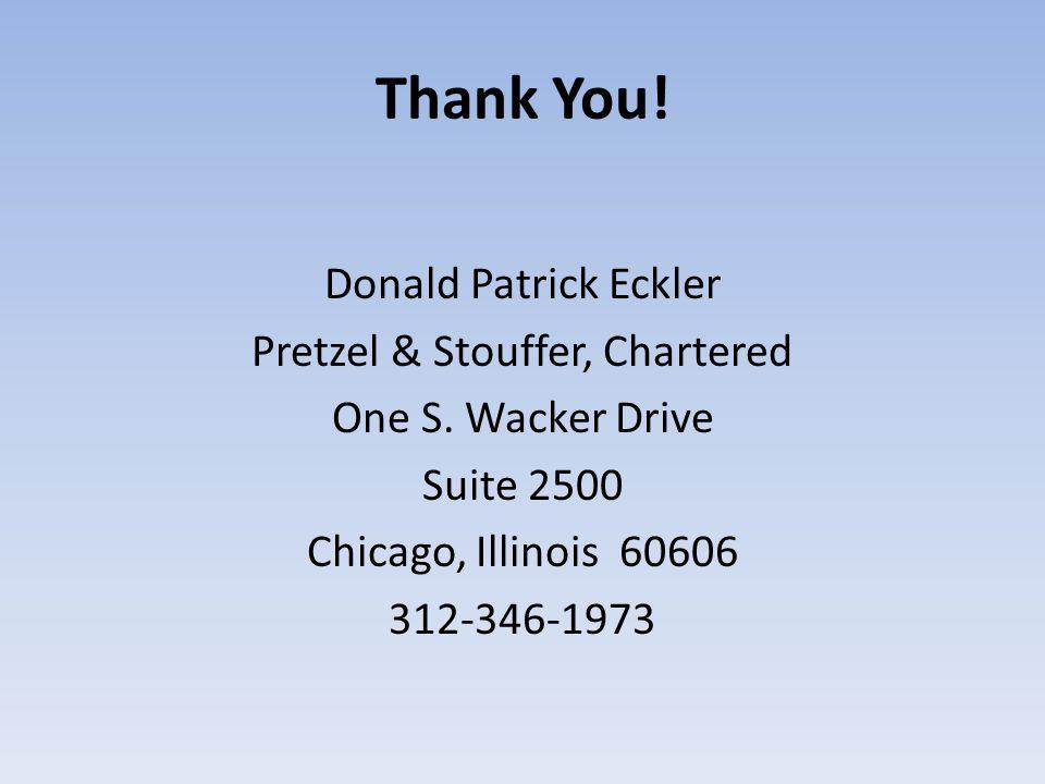 Thank You! Donald Patrick Eckler Pretzel & Stouffer, Chartered One S. Wacker Drive Suite 2500 Chicago, Illinois 60606 312-346-1973