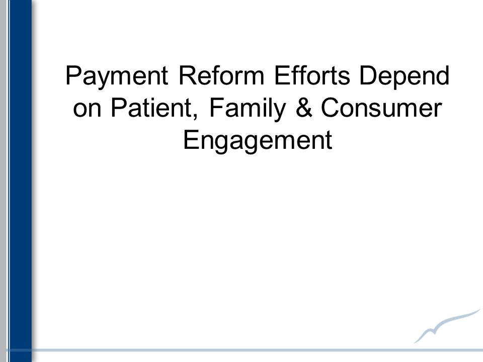 Payment Reform Efforts Depend on Patient, Family & Consumer Engagement