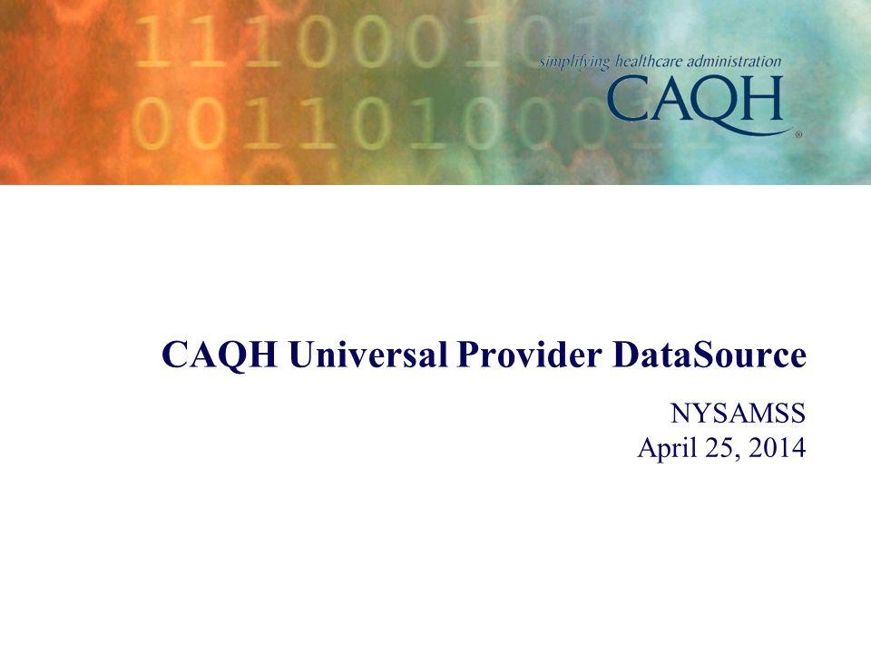 NYSAMSS April 25, 2014 CAQH Universal Provider DataSource