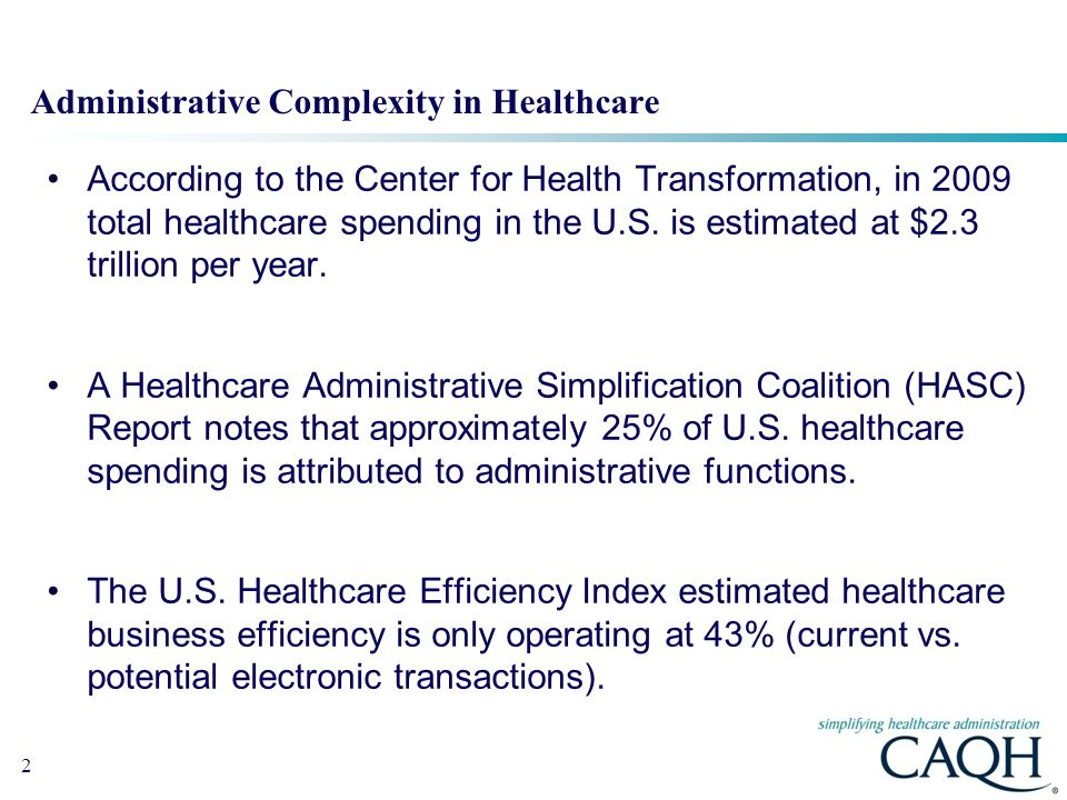2 Administrative Complexity in Healthcare According to the Center for Health Transformation, in 2009 total healthcare spending in the U.S.