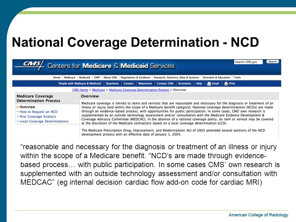 National Coverage Determination - NCD reasonable and necessary for the diagnosis or treatment of an illness or injury within the scope of a Medicare benefit.