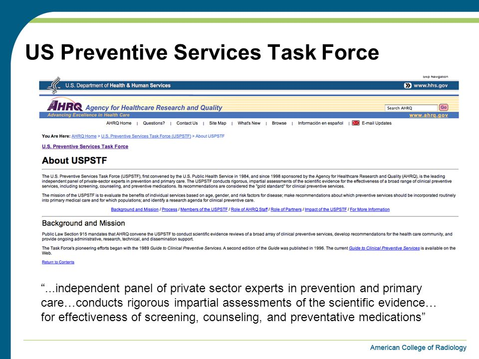 US Preventive Services Task Force ...independent panel of private sector experts in prevention and primary care…conducts rigorous impartial assessments of the scientific evidence… for effectiveness of screening, counseling, and preventative medications