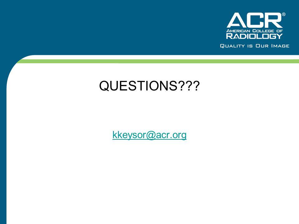 QUESTIONS??? kkeysor@acr.org