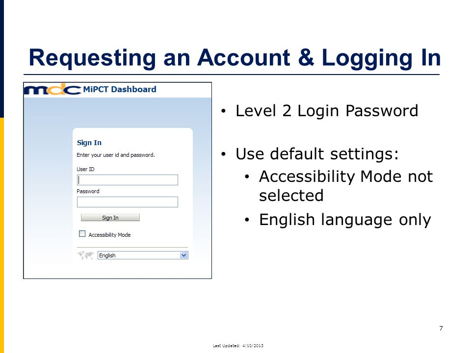 7 Level 2 Login Password Use default settings: Accessibility Mode not selected English language only Requesting an Account & Logging In Last Updated: 4/10/2013