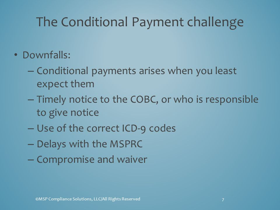 The Conditional Payment challenge Downfalls: – Conditional payments arises when you least expect them – Timely notice to the COBC, or who is responsib