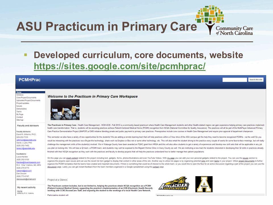 ASU Practicum in Primary Care  Developed curriculum, core documents, website https://sites.google.com/site/pcmhprac/ https://sites.google.com/site/pc