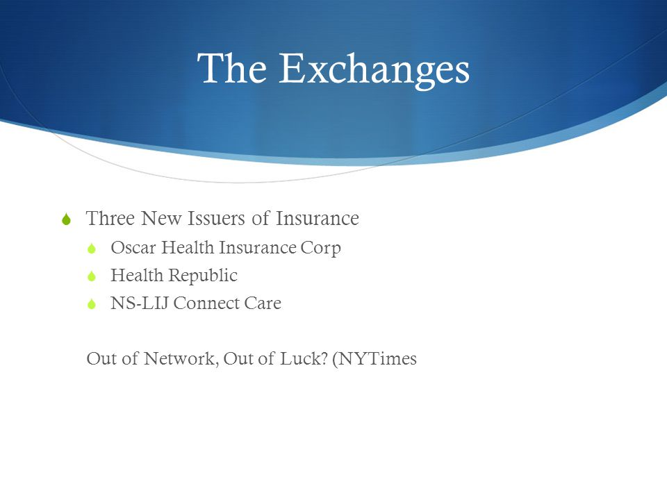 The Exchanges  Three New Issuers of Insurance  Oscar Health Insurance Corp  Health Republic  NS-LIJ Connect Care Out of Network, Out of Luck.