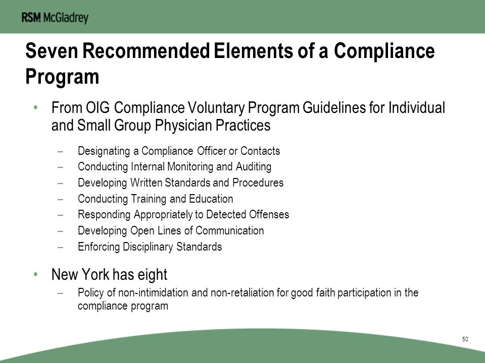Benefits of a Compliance Program Establishes and promotes awareness of federal and state regulations Defines the standard of organizational values and