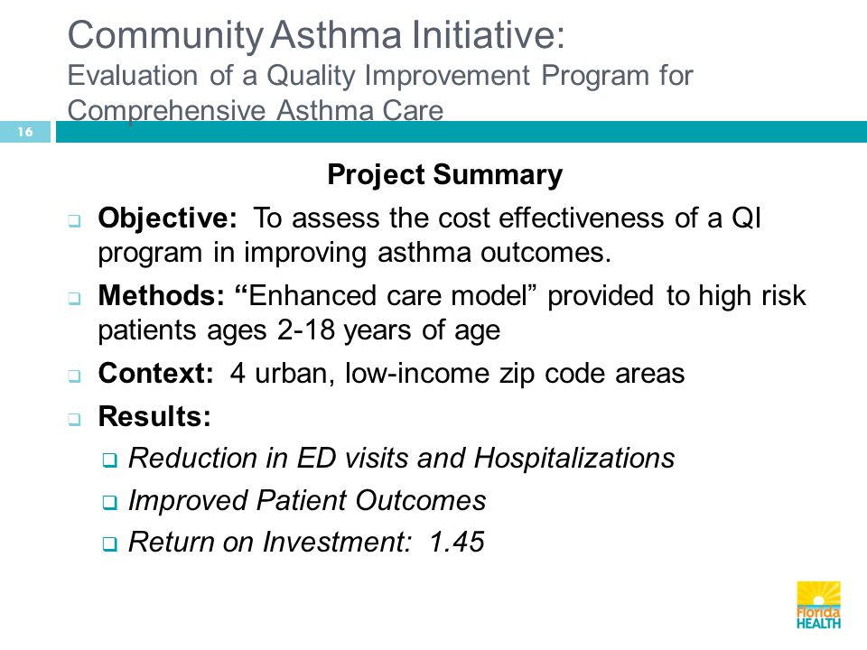 Community Asthma Initiative: Evaluation of a Quality Improvement Program for Comprehensive Asthma Care 16 Project Summary  Objective: To assess the cost effectiveness of a QI program in improving asthma outcomes.