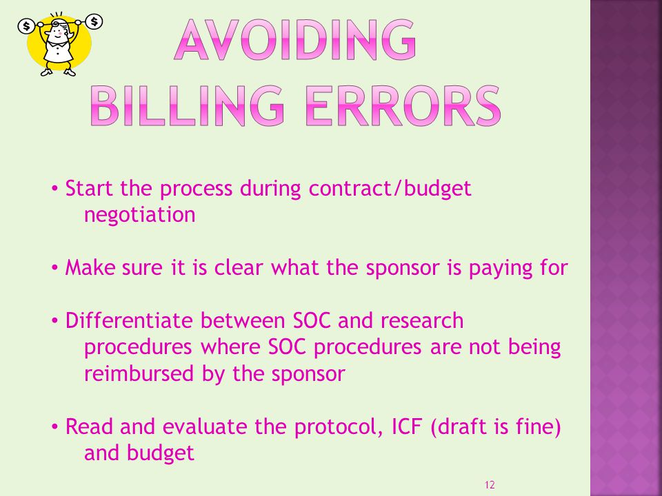 Start the process during contract/budget negotiation Make sure it is clear what the sponsor is paying for Differentiate between SOC and research proce