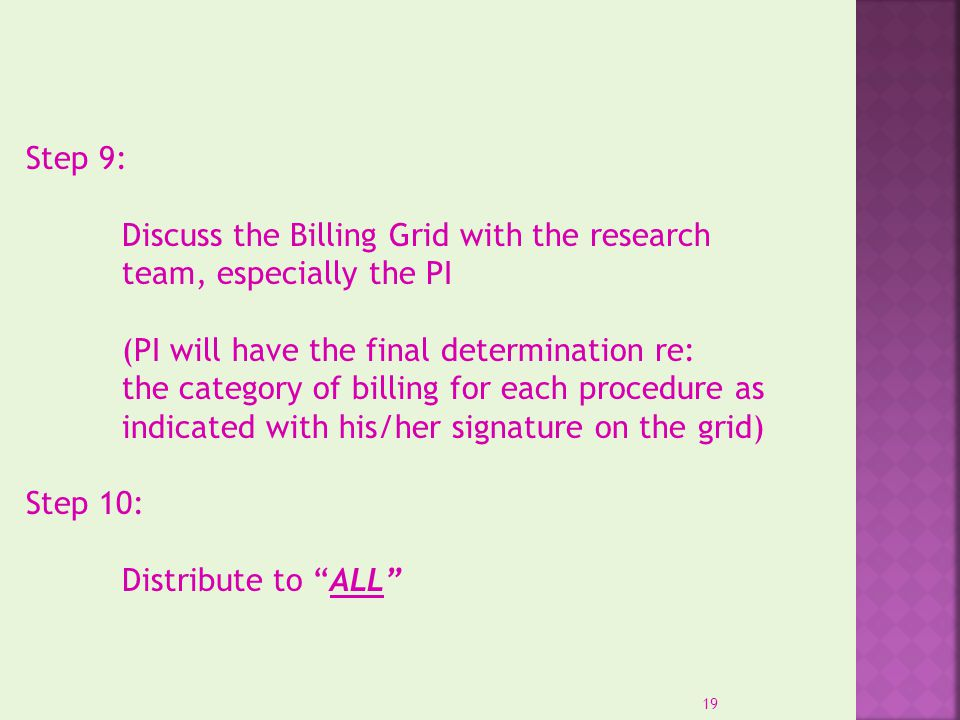 Step 9: Discuss the Billing Grid with the research team, especially the PI (PI will have the final determination re: the category of billing for each