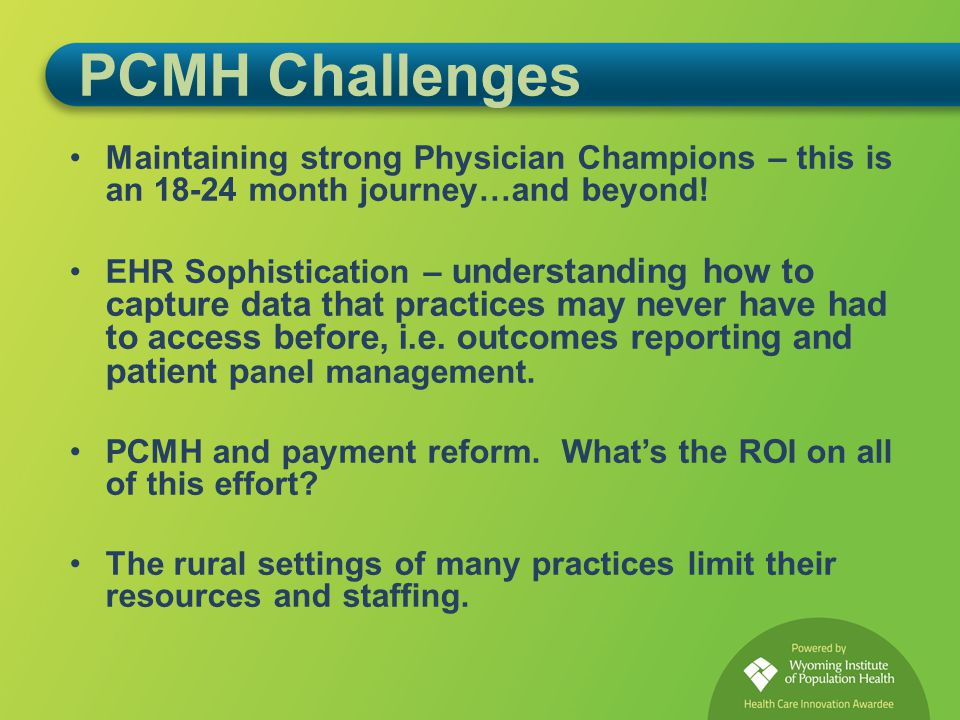 PCMH Challenges Maintaining strong Physician Champions – this is an 18-24 month journey…and beyond.